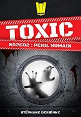 Toxic, Saison 2, Tome 2 : Péril Humain