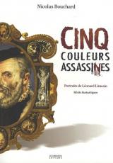 Cinq couleurs assassines : Portraits de Léonard Limosin