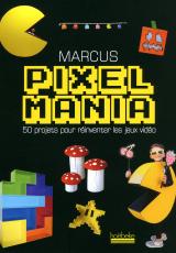Pixelmania, 50 projets pour réinventer les jeux vidéo