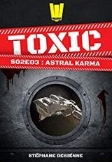 Toxic, Saison 2, Tome 3 : Astral Karma