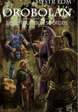 Orobolan, Le cycle des gardiens, tome 4 : Le retour aux sources