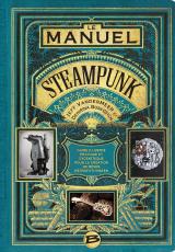 Le manuel Steampunk. Guide illustré pratique et excentrique