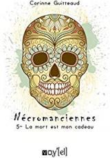 Nécromanciennes, tome 5 : La mort est mon cadeau