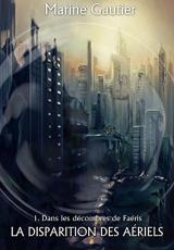 Dans les décombres de Faéris, volume 1 : La disparition des Aériels
