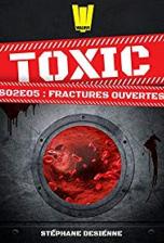 Toxic, Saison 2, Tome 5 : Fractures ouvertes