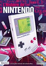L'histoire de Nintendo. Volume 4, 1989-1999 L'Incroyable Histoire de la Game Boy