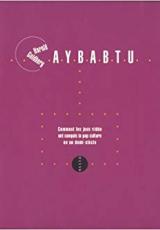 Aybabtu. Comment les jeux vidéo ont conquis la pop culture en un demi-siècle