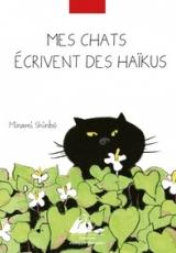 Mes chats écrivent des haïkus. Edition bilingue français-japonais