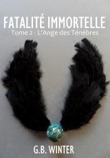 FATALITÉ IMMORTELLE Tome 2 : L'Ange des Ténèbres