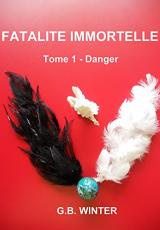 FATALITÉ IMMORTELLE Tome 1 : Danger