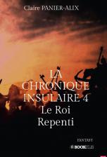 La chronique Insulaire 4 : Le Roi Repenti (ISBN : 979-10-227-8288-3)