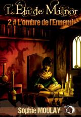 L'Élu de Milnor, tome 2 : L'ombre de l'Ennemi