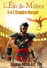 L'Élu de Milnor, tome 3 : L'empire hargor