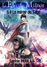 L'Élu de Milnor, tome 5 : Le miroir du Sage