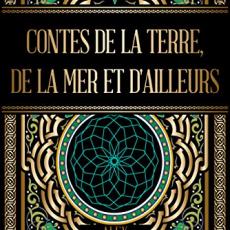 Contes de la terre, de la mer et d'ailleurs: Nouvelles de fantasy