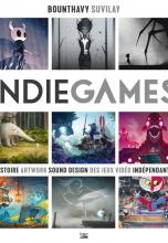 Indie Games : Histoire, Artwork, Sound, Design des jeux vidéos indépendants