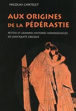 Aux origines de la pédérastie - Petites et grandes histoires homosexuelles de l'Antiquité grecque