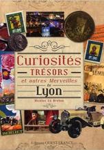 Curiosités, Trésors et autres Merveilles de Lyon