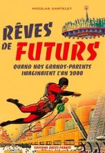 Rêves de Futurs - Quand Nos Grands-Parents Imaginaient l'an 2000
