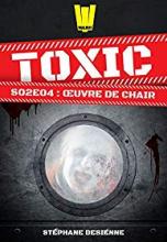 Toxic, Saison 2, Tome 4 : Oeuvre de chair