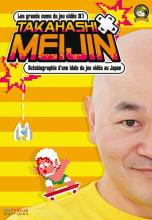 Takahashi Meijin - Autobiographie d'une idole du jeu vidéo au Japon