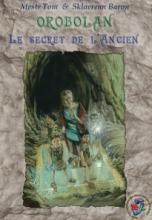 Orobolan, Voyages en Orobolan, tome 5 : Le secret de l'ancien