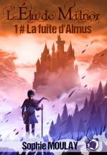 L'Élu du Milnor, tome 1 : La fuite d'Almus