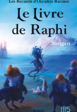 Les Recueils d'Occultes Racines - Tome 3 - Le Livre de Raphi