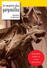 La Geste de Lyon, Tome 1 : Le maître des gargouilles