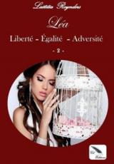 Prisonnière d'une cage dorée, tome 2 : Léa, Liberté - Egalité - Adversité