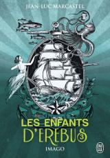 Les enfants d'Erebus, tome 3 : Imago par Jean-Luc Marcastel Les enfants d'Erebus, tome 3 : Imago